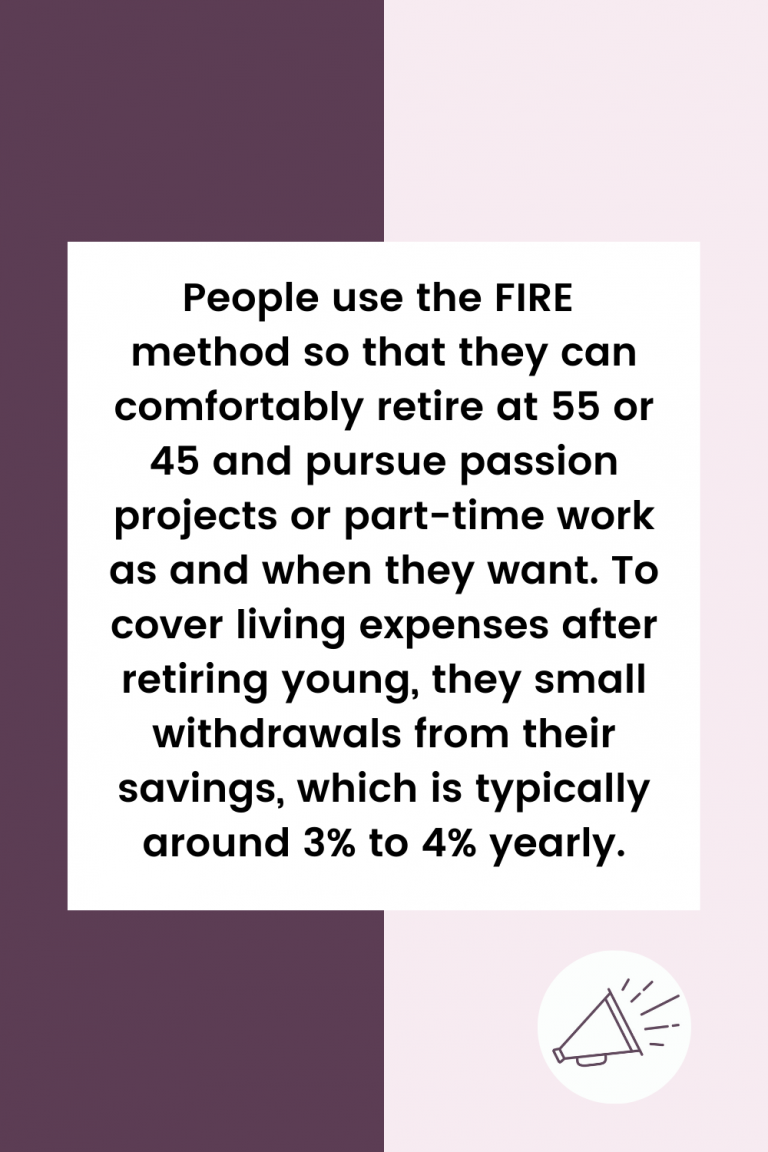 People who use the FIRE method to retire early at 45 or 55 do so by making small withdrawals from their savings each year